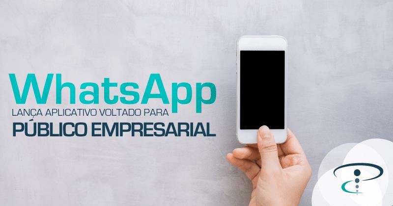 WhatsApp lança aplicativo voltado para público empresarial
