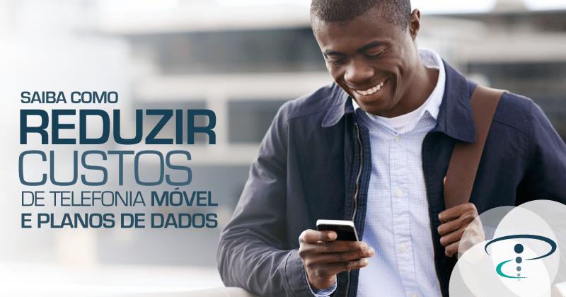 Saiba como reduzir custos de telefonia móvel e planos de dados