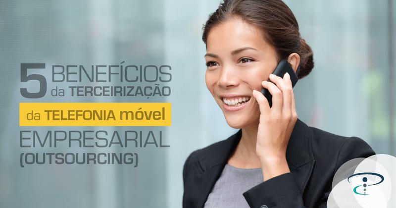 5 benefícios da terceirização de telefonia móvel empresarial (outsourcing)