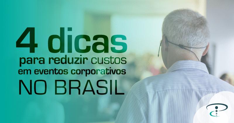 4 dicas para reduzir custos em eventos corporativos no Brasil