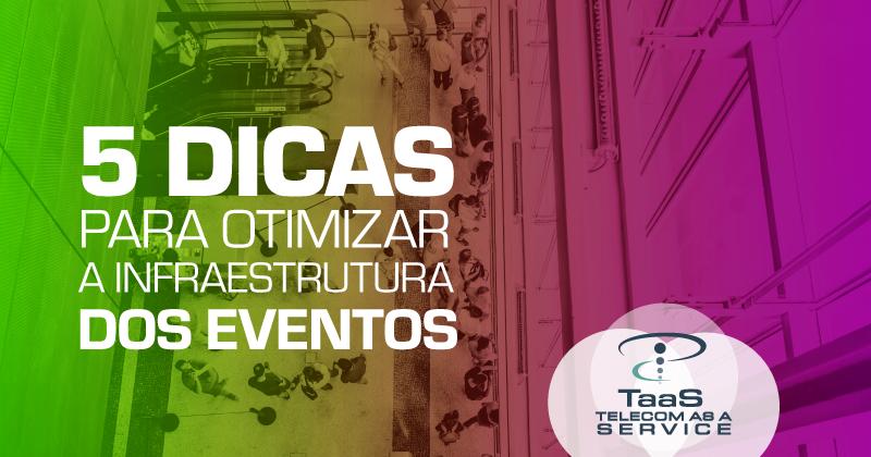 5 dicas para otimizar a infraestrutura dos eventos com comunicação móvel