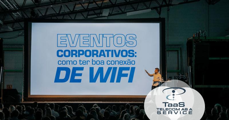 Eventos corporativos: Como ter boa conexão de WiFi