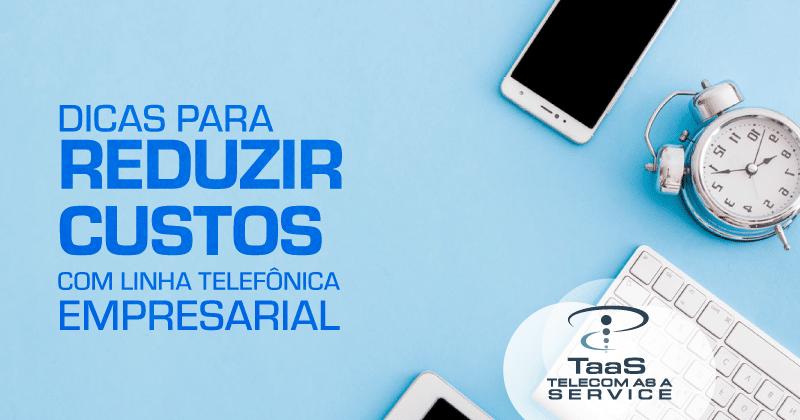 Dicas para reduzir custos com linha telefônica empresarial